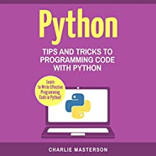 Python: Tips and Tricks to Programming Code with Python | Livre audio Auteur(s) : Charlie Masterson Narrateur(s) : S. Michael McGuire