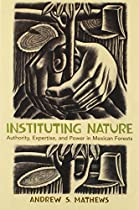 Instituting Nature: Authority, Expertise, and Power in Mexican Forests (Politics, Science, and the Environment)