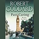 Past Caring Audiobook by Robert Goddard Narrated by Paul Shelley