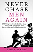 Never Chase Men Again: 38 Dating Secrets To Get The Guy, Keep Him Interested, And Prevent Dead-End Relationships (English Edition)