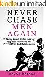 Never Chase Men Again: 38 Dating Secr...