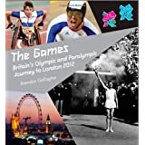 The Games : Britain's Olympic and Paralympic Journey to London 2012 :  An Official London 2012 Games Publicationby Brendan Gallagher