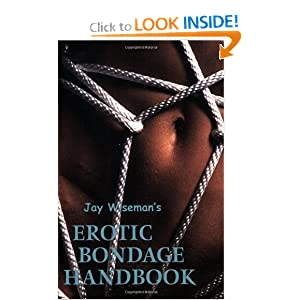 Jay Wiseman's Erotic Bondage Handbook and over one million other books are ...