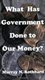 What Has Government Done to Our Money? (0945466102) by Murray N. Rothbard