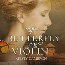 The Butterfly and the Violin: A Hidden Masterpiece Series, Book 1 (       UNABRIDGED) by Kristy Cambron Narrated by Carrington MacDuffie