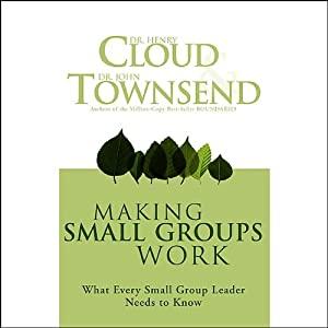 Making Small Groups Work: What Every Small Group Leader Needs to Know | [Dr. Henry Cloud, Dr. John Townsend]