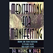 Meditations for Manifesting: Morning and Evening Meditations to Literally Create Your Heart's Desire | [Dr. Wayne W. Dyer]