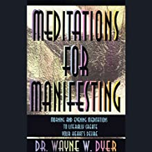 Meditations for Manifesting: Morning and Evening Meditations to Literally Create Your Heart's Desire Speech by Dr. Wayne W. Dyer Narrated by Dr. Wayne W. Dyer