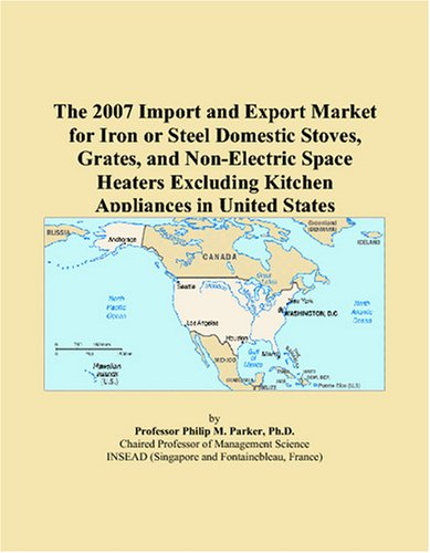The 2007 Import and Export Market for Iron or Steel Domestic Stoves, Grates, and Non-Electric Space Heaters Excluding Kitchen Appliances in United States PDF