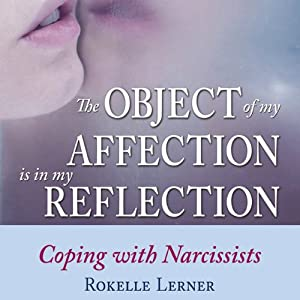 The Object of My Affection is My Reflection: Coping with Narcissists | [Rokelle Lerner]