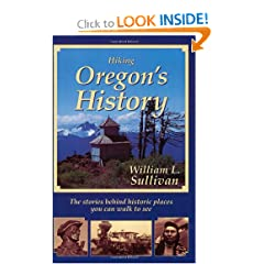 Hiking Oregon's History : The Stories Behind Historic Places You Can Walk to See by William L. Sullivan