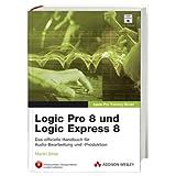 """Logic Pro 8 und Logic Express 8 - Lernen Sie mit Apple-zertifizierten Inhalten. Deutschsprachige Testversion & alle �bungsmaterialien auf DVD.: ... arrangieren und produzieren (Apple Software)von """"David Nahmani"""""""