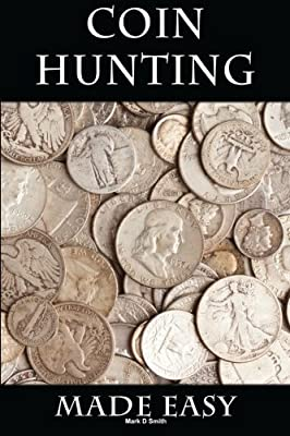 Coin Hunting Made Easy: Finding Silver, Gold and Other Rare Valuable Coins for Profit and Fun par Mark D Smith