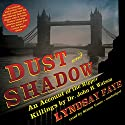 Dust and Shadow: An Account of the Ripper Killings by Dr. John H. Watson Hörbuch von Lyndsay Faye Gesprochen von: Simon Vance