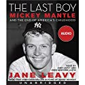 The Last Boy: Mickey Mantle and the End of America's Childhood (       UNABRIDGED) by Jane Leavy Narrated by Jane Leavy, John Bedford Lloyd
