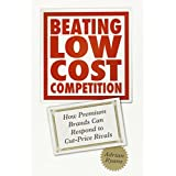 Beating Low Cost Competition: How Premium Brands can respond to Cut-Price Rivalsby Adrian Ryans