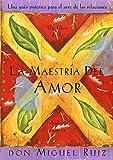 La Maestria del Amor: Una Guia Practica para el Arte de las Relaciones (187842453X) by Don Miguel Ruiz