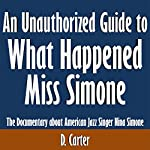 An Unauthorized Guide to What Happened Miss Simone: The Documentary About American Jazz Singer Nina Simone | D. Carter