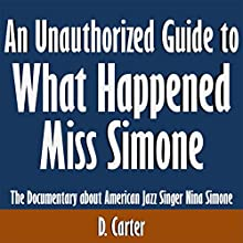 An Unauthorized Guide to What Happened Miss Simone: The Documentary About American Jazz Singer Nina Simone (       UNABRIDGED) by D. Carter Narrated by Kevin Kollins