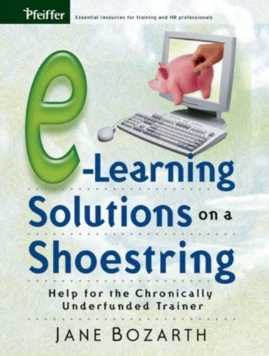 E-Learning Solutions on a Shoestring: Help for the Chronically Underfunded Trainer 1st edition by Bozarth, Jane (2005) Paperback