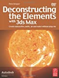 Deconstructing the Elements with 3ds Max, Second Edition : Create natural fire, earth, air and water without plug-ins