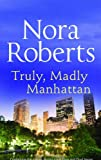 Truly, Madly Manhattan (0263867307) by Nora Roberts
