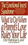 img - for By Dr. Patricia Love The Emotional Incest Syndrome: What to do When a Parent's Love Rules Your Life book / textbook / text book