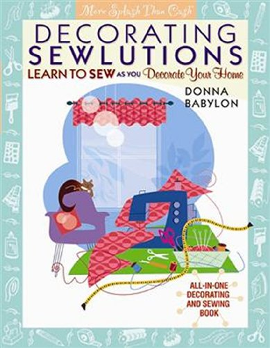 Decorating Sewlutions: Learn to Sew as You Decorate Your Home (More Splash Than Cash®)