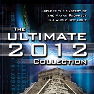 The Ultimate 2012 Collection: Explore the Mystery of the Mayan Prophecy | [Philip Coppens, Geoff Stray]