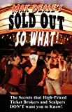 Sold Out So What! How to Save Money at Concerts & Sporting Events with Tricks the Ticket Brokers and Scalpers Don't Want You to Know