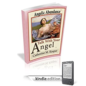 Angelic Abundance, LLC Presents: How to Talk With Your Angel