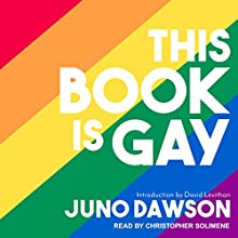 This Book Is Gay Audiobook by Juno Dawson, David Levithan Narrated by Christopher Solimene