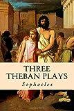 Sophocles Three Theban Plays: Oedipus the King; Oedipus at Colonus; Antigone