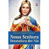 NOSSA SENHORA DESATADORA DOS NÓS (COLEÇÃO FACES DE MARIA)