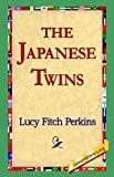 The Japanese Twins [Hardcover] [2006] (Author) Lucy Fitch Perkins, 1stworld Library