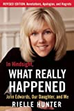 In Hindsight, What Really Happened: The Revised Edition: John Edwards, My Daughter, and Me