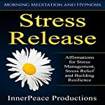 Stress Release: Affirmations for Stress Management, Stress Relief and Building Resilience |  InnerPeace Productions
