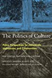 img - for The Politics of Culture: Policy Perspectives for Individuals, Institutions, and Communities book / textbook / text book