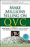 Make Millions Selling on QVC: Insider Secrets to Launching Your Product on Television & Transforming Your Business (and Life) Forever