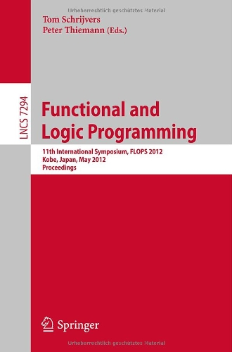 Functional and Logic Programming: 11th International Symposium, FLOPS 2012, Kobe, Japan, May 23-25, 2012, Proceedings (Lecture Notes in Computer ... Computer Science and General Issues)