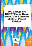 img - for 100 Things You Don't Wanna Know about the Elements of Style, Fourth Edition book / textbook / text book