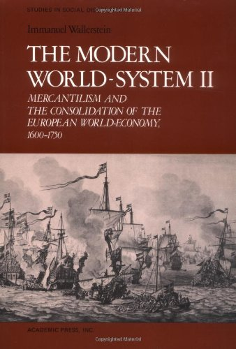 The Modern World-System II: Mercantilism and the Consolidation of the European World-Economy, 1600-1750 (Studies in Soci