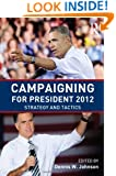 Campaigning for President 2012: Strategy and Tactics