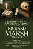Richard Marsh The Collected Supernatural and Weird Fiction of Richard Marsh: Volume 5-Including Two Novels, 'The Death Whistle' and 'The Chase of the Ruby, ' and Fo