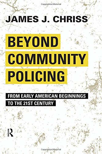 Beyond Community Policing: From Early American Beginnings to the 21st Century