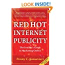 Red Hot Internet Publicity: An Insider's Guide to Marketing Online (Volume 1)