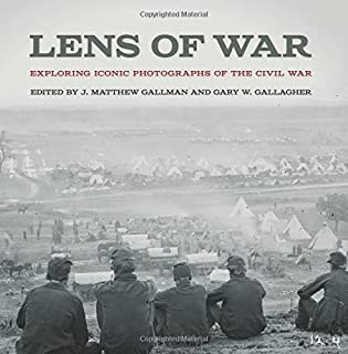 Book Cover: Lens of War: Exploring Iconic Photographs of the Civil War