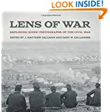 Lens of War: Exploring Iconic Photographs of the Civil War (Uncivil Wars)