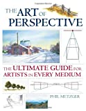 img - for The Art of Perspective: The Ultimate Guide for Artists in Every Medium book / textbook / text book