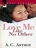 Love Me Like No Other (Kimani Romance)